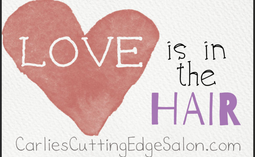 Love is in the hair carlie 39 s cutting edge salon for A cutting edge salon